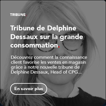 Tribune de Delphine Dessaux sur la grande consommation et la connaissance client